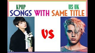 KPOP vs US-UK : Songs with SAME TITLE !!!