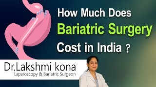 How much does Bariatric Surgery Cost in India - Dr.Kona S Lakshmi