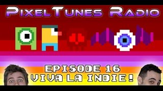 PixelTunes Radio Podcast Show: Episode 16 - Viva La Indie!