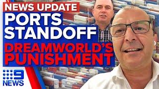 Update: Australia ports standoff, Dreamworld's punishment, COVID-19 latest | 9 News Australia