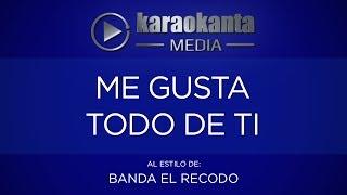Karaokanta - Banda El Recodo - Me gusta todo de ti