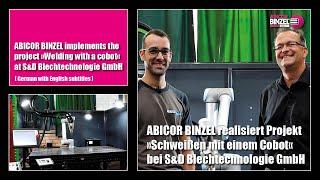 ABICOR BINZEL realisiert Projekt »Schweißen mit einem Cobot« bei S&D Blechtechnologie GmbH
