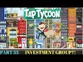 INVESTMENT GROUP!?   Tap Tycoon (Part 33)