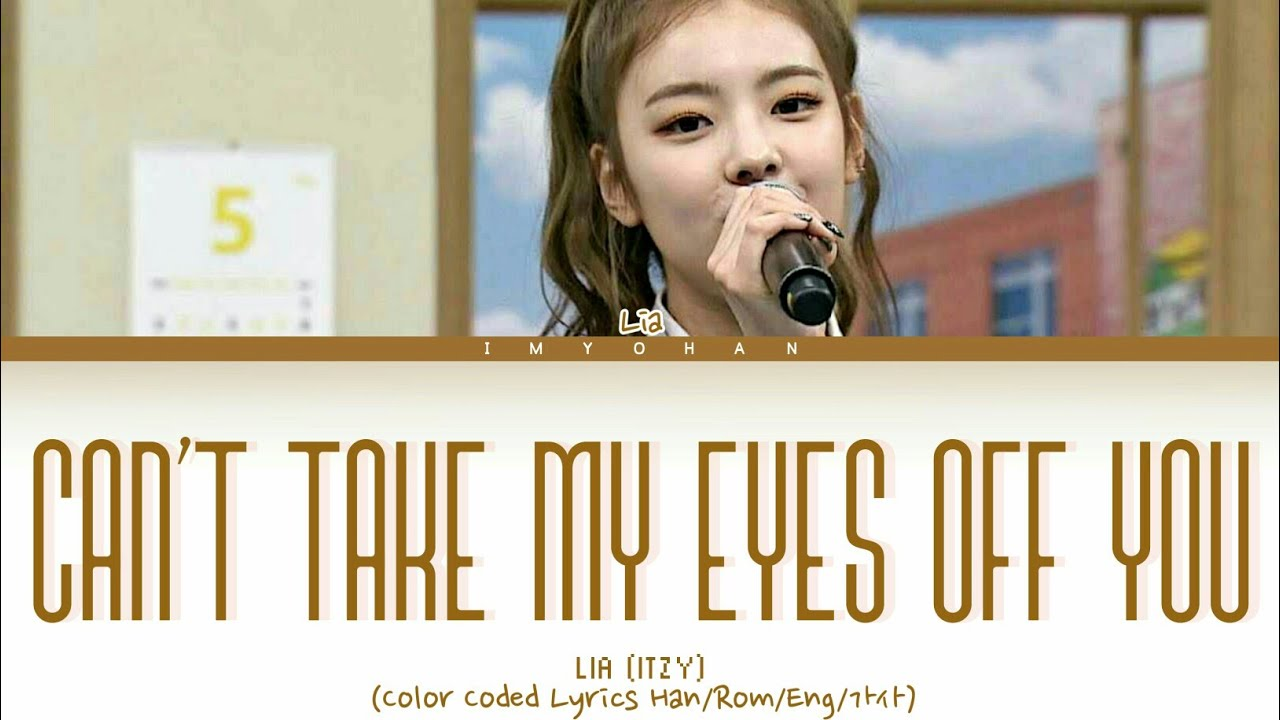 LIA (ITZY) - Can't Take My Eyes Off You (Color Coded Lyrics)