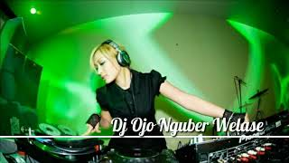 DJ Ojo Nguber Welase Terbaru 2019