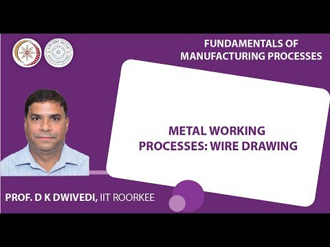 Lecture 29: Metal Working Processes: Wire Drawing