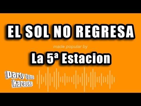 La 5ª Estacion - El Sol No Regresa (Versión Karaoke)