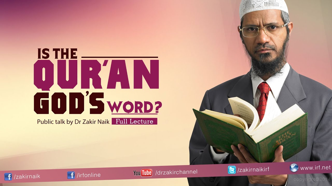 Is the Qur'an God's Word? by Dr Zakir Naik   Full Lecture