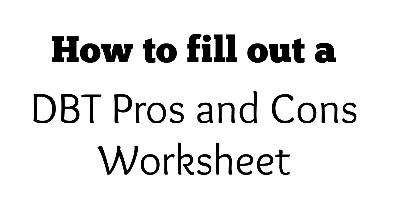 How To Fill Out A Dbt Pros And Cons Worksheet Youtube