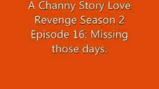 A Channy Story Love Revenge Season 2 Episode 16: Missing those days.
