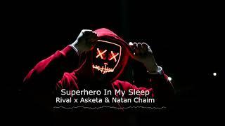 Rival x Asketa & Natan Chaim - Superhero In My Sleep