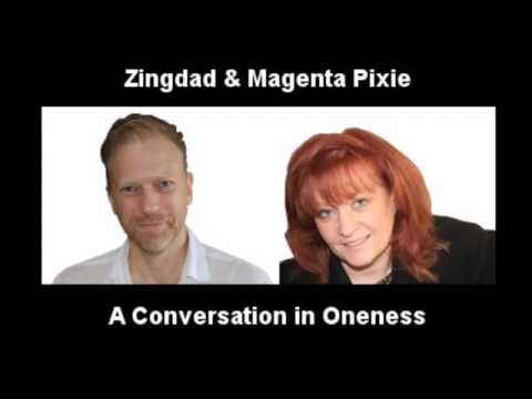 Zingdad and Magenta Pixie - A Conversation in Oneness