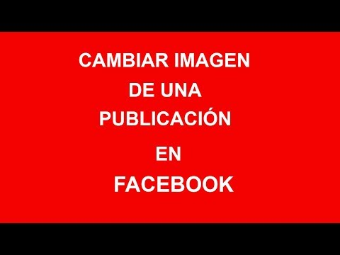 cambiar-la-imagen-de-mi-publicación-en-facebook,-muy-fácil