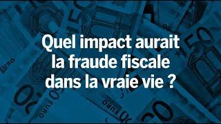 Quel serait l'impact de la fraude fiscale dans la vraie vie ?