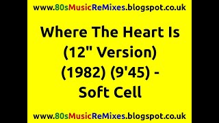 "Where The Heart Is (12"" Version) - Soft Cell 