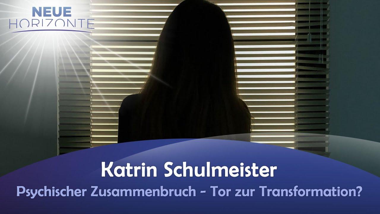 Psychischer Zusammenbruch - Tor zur Transformation? Katrin Schulmeister