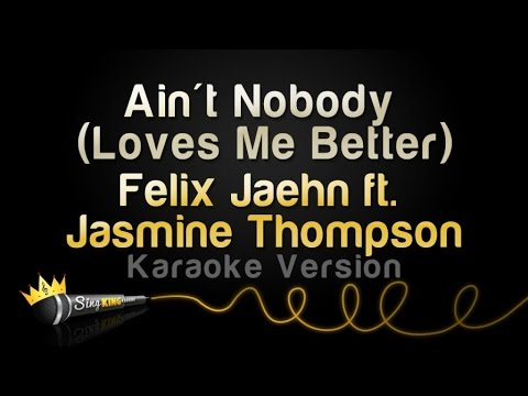 Felix Jaehn ft. Jasmine Thompson - Ain't Nobody (Loves Me Better) (Karaoke Version)