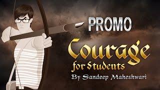 PROMO: COURAGE FOR STUDENTS by Sandeep Maheshwari