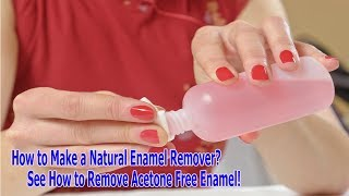 Health News|How to Make a Natural Enamel Remover? See How to Remove Acetone Free Enamel|Health Tips