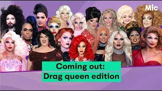 Drag queens share their fabulous coming out stories