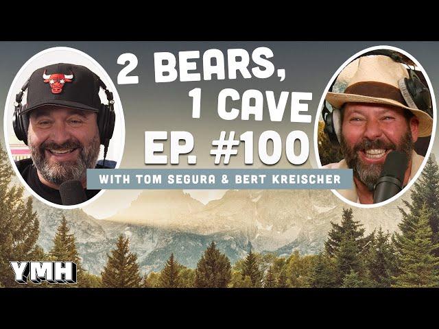 Ep. 100 | 2 Bears, 1 Cave w/ Tom Segura & Bert Kreischer