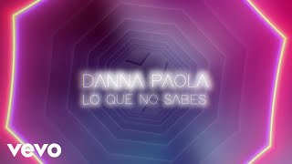 Danna Paola - Lo Que No Sabes (Lyric Video)