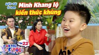 Con tôi vô số tội|Tập 22: Biệt tài tí hon Minh Khang khiến Dương Lâm nể phục vì vốn kiến thức khủng