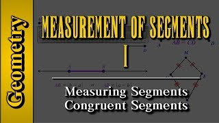 Geometry: Measurement of Segments (Level 1 of 4)   Measuring Segments, Congruent Segments