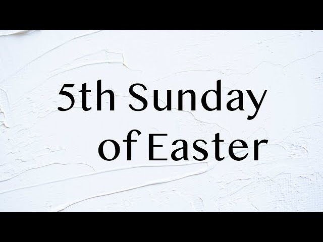 5:30 Mass - 5th Sunday of Easter - May 2, 2021