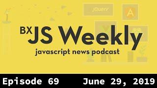 BxJS Weekly Ep. 69 - June 29, 2019 (javascript news podcast)