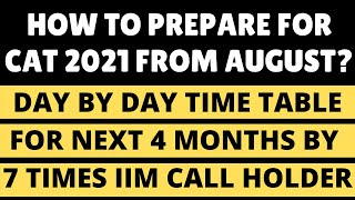 How to prepare for CAT 2021 from August? 4 months study time table by 7 times IIM call holder