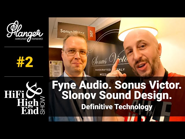 Hi-Fi & High End Show 2021 (2 серия): Fyne Audio, Slonov Sound Design, Sonus Victor и Definitive Technology