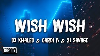 DJ Khaled - Wish Wish ft. Cardi B, 21 Savage (Lyrics)