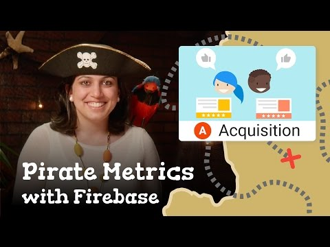 Pirate Metrics: Better Acquisition With Firebase