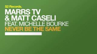 Marrs TV & Matt Caseli feat. Michelle Bourke - Never Be the Same (Original Mix)