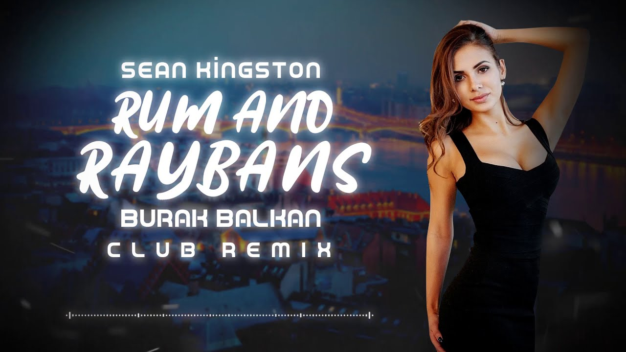 Sean Kingston - Rum And Raybans ( Burak Balkan Club Remix ) 2019