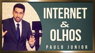 INTERNET & Os OLHOS - Paulo Junior