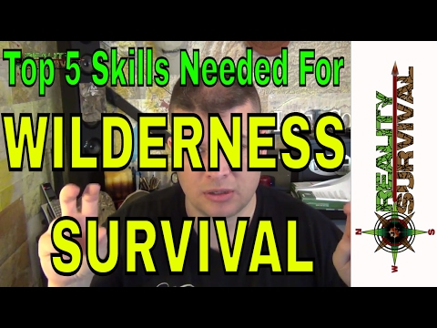 Top 5 Skills For Wilderness Survival