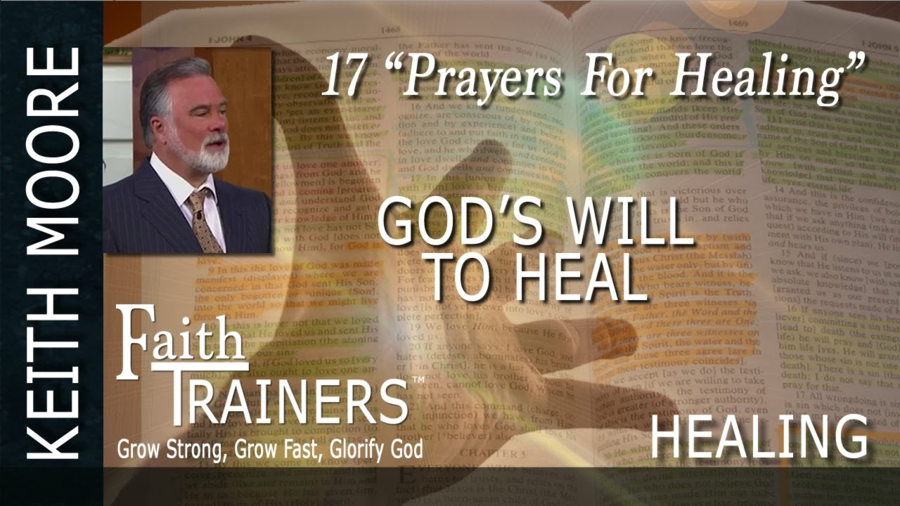 17 Keith Moore - Gods Will To Heal - Prayers For Healing