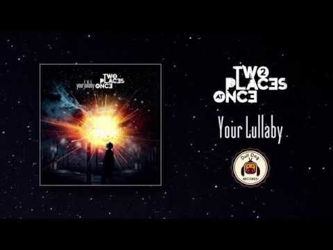 Two Places at Once - Your Lullaby