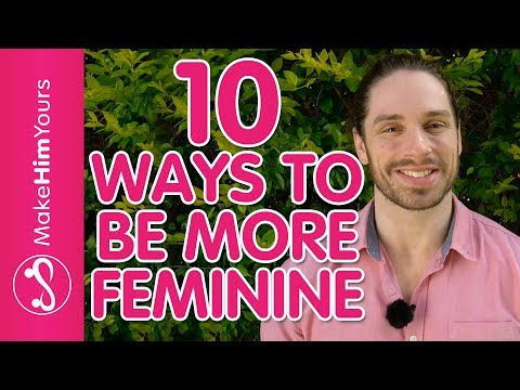 How To Be A Feminine Woman – 10 Ways To Increase Feminine Energy Around Men