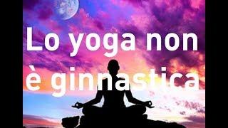 Lo yoga non è ginnastica.  Rubrica: L'eterna saggezza dell'Oriente  Prof  Bellucci pnt 6