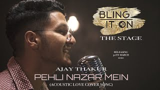Pehli Nazar Mein | Ajay Thakur | Bling It On The Stage | Atif Aslam | Race | Bollywood cover | Bling