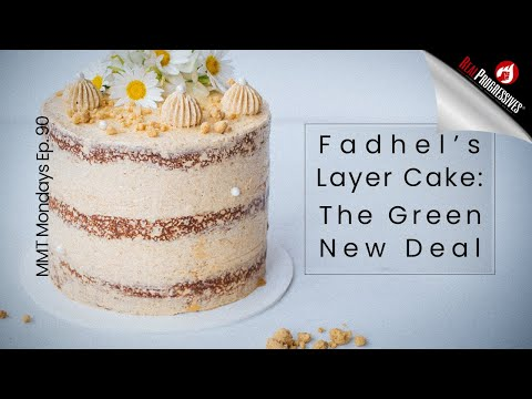 MMT Mondays: Fadhel Kaboub's Layer Cake  and The Green New Deal (Ep. 89 Remix)