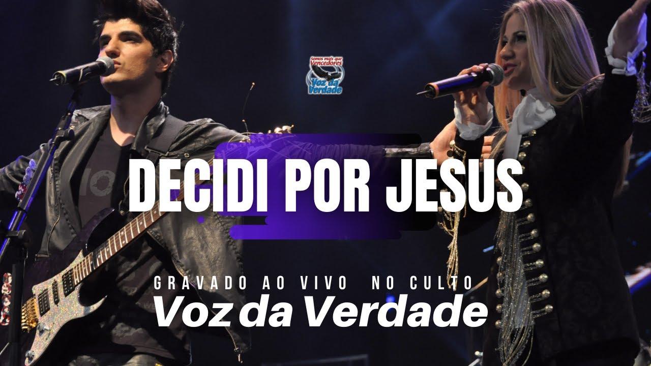 """Decidi Por Jesus """"ao vivo"""" - Voz da Verdade (Culto)"""