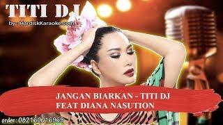 Gambar cover JANGAN BIARKAN   TITI DJ  FEAT DIANA NASUTION Karaoke