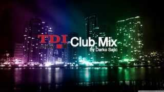 TDI Radio MIX (Club Mix) - TDI GROUP (Mix by DJ Darko Sajic)