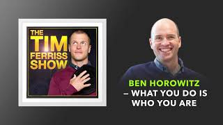 Ben Horowitz — What You Do Is Who You Are | The Tim Ferriss Show