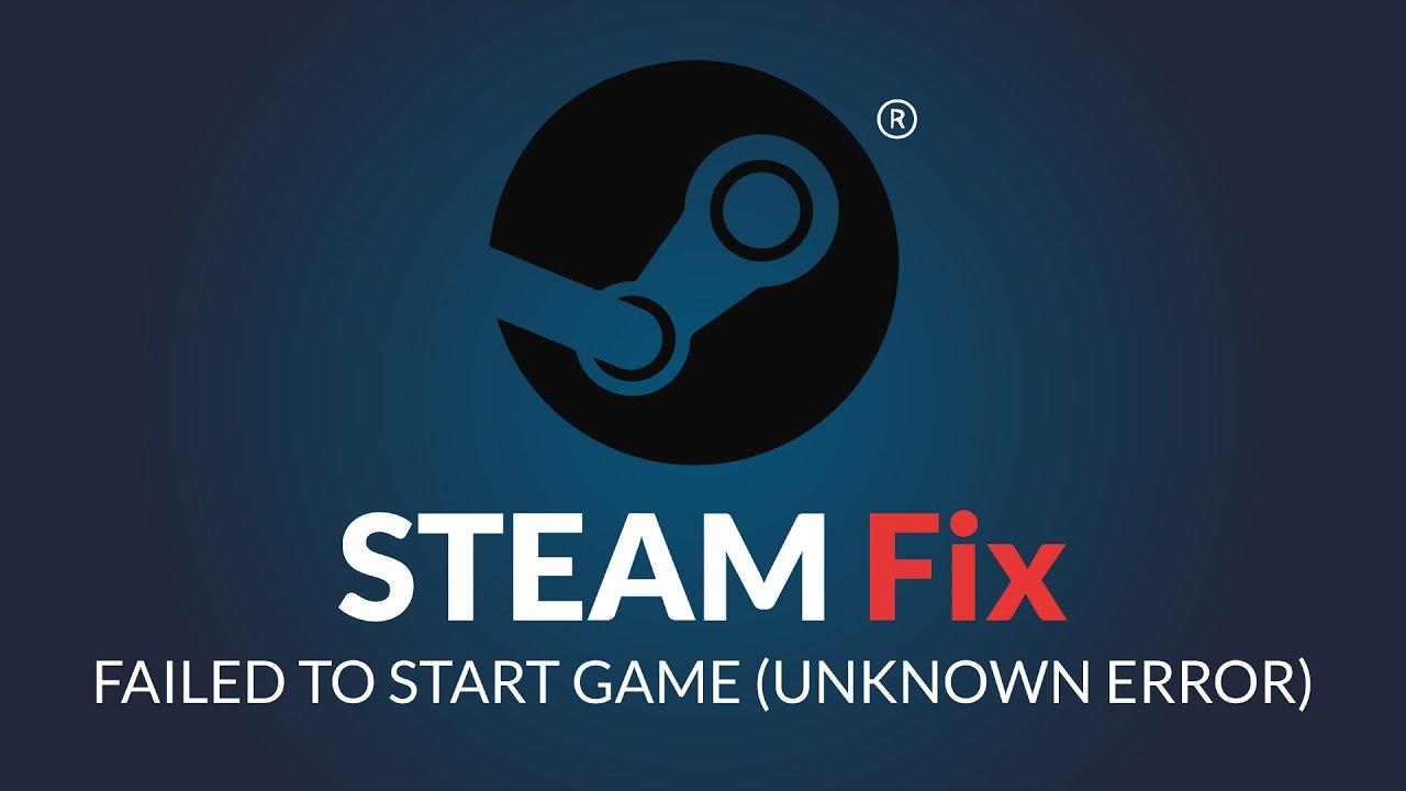 Steam FIX - STEAM FAILED TO START GAME (UNKNOWN ERROR) - Cant start Steam  game fix