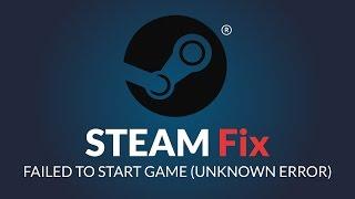 Steam FIX - FAILED TO START GAME (UNKNOWN ERROR)